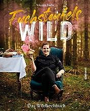 Fuchsteufelswild - Das Wildkochbuch: Ausgezeichnet mit dem D