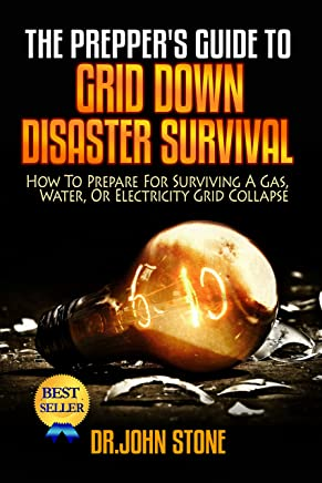 Grid Down: How To Prepare For Surviving A Gas, Water, Or Electricity Grid Collapse (EMP Survival, Emergency Preparedness, Off The Grid, SHTF Stockpile, ... Camping, SHTF Books, SHTF Preparedness)