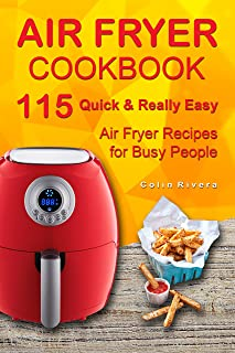 Air Fryer Cookbook: 115 Quick and Really Easy Air Fryer Recipes for Busy People