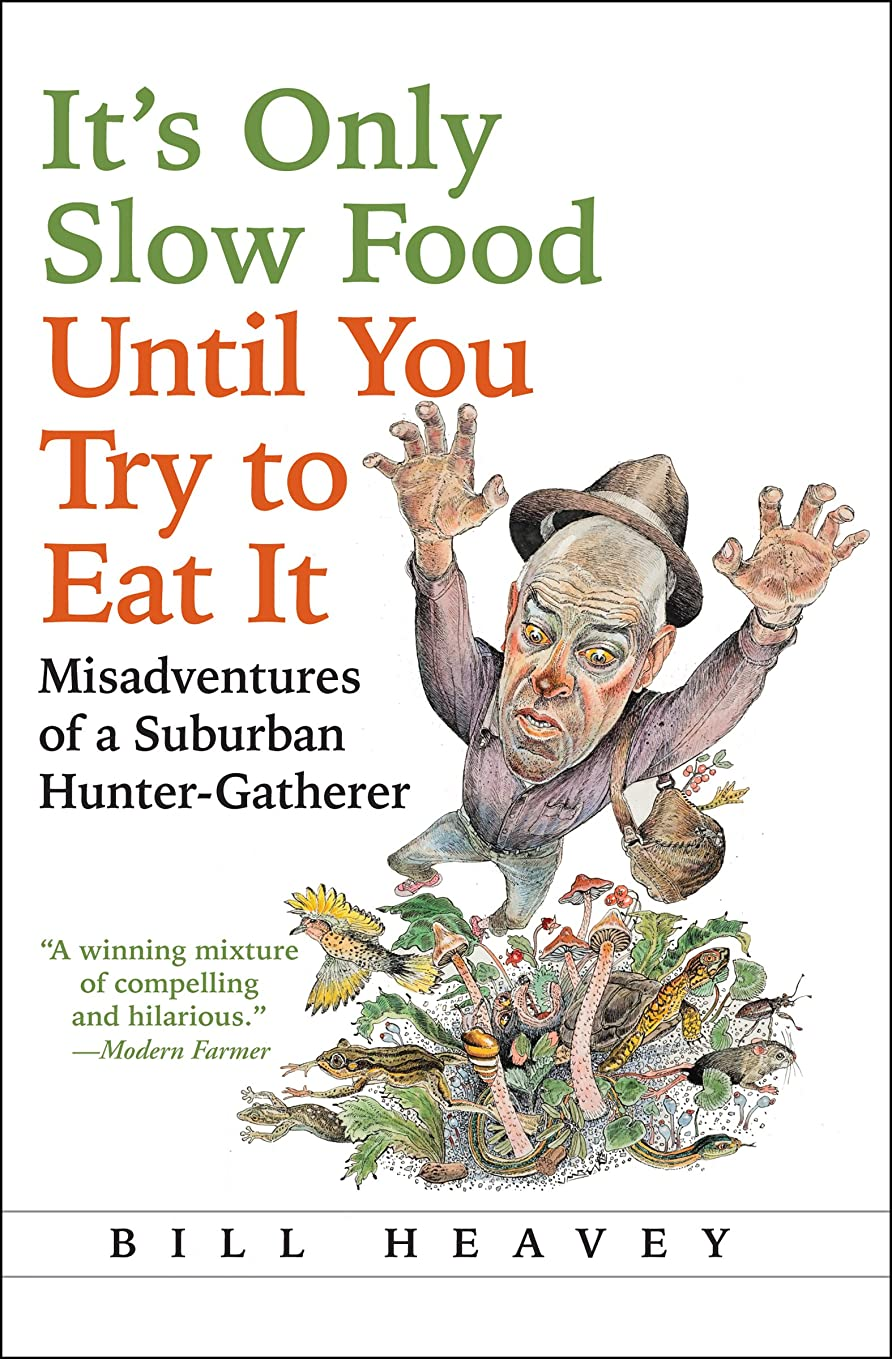 軽減するもの融合It's Only Slow Food Until You Try to Eat It: Misadventures of a Suburban Hunter-Gatherer (English Edition)