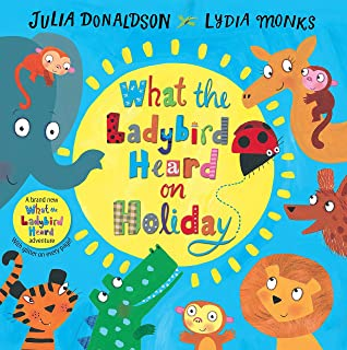 What the Ladybird Heard on Holiday by Julia Donaldson and Lydia Monks