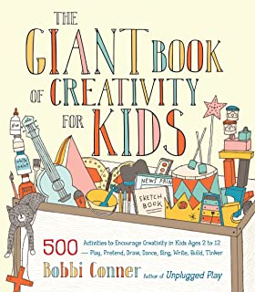The Giant Book of Creativity for Kids: 500 Activities to Encourage Creativity in Kids Ages 2 to 12--Play, Pretend, Draw, D...
