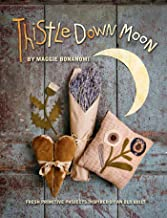 Thistle Down Moon: Fresh Primitive Projects Inspired by an Old Quilt