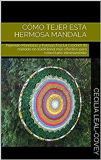 Cómo Tejer Esta Hermosa Mandala: Tejiendo Mandalas y Formas Fractal Crochet: El método no