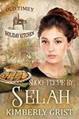 Shoo-fly Pie By Selah: Old Timey Holiday Kitchen Book 2 Kindle Edition