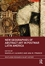 New Geographies of Abstract Art in Postwar Latin America (Routledge Research in Art History)