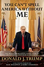 You Can't Spell America Without Me: The Really Tremendous Inside Story of My Fantastic First Year as President Donald J. T...