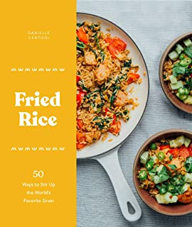 Fried Rice: 50 Ways to Stir Up the World's Favorite Grain