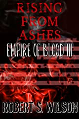 Rising From Ashes: Empire of Blood Book Three (A Dystopian Vampire Novel) Kindle Edition
