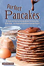 Perfect Pancakes: 40 Sweet and Savory Pancake Recipes for Every Day of the Week - Get Flipping for National Pancake Day(s)!