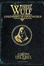 Frère Wulf, Tome 01 : L'enlèvement de l'Épouvanteur