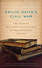 Emilie Davis's Civil War: The Diaries of a Free Black Woman in Philadelphia, 1863–1865
