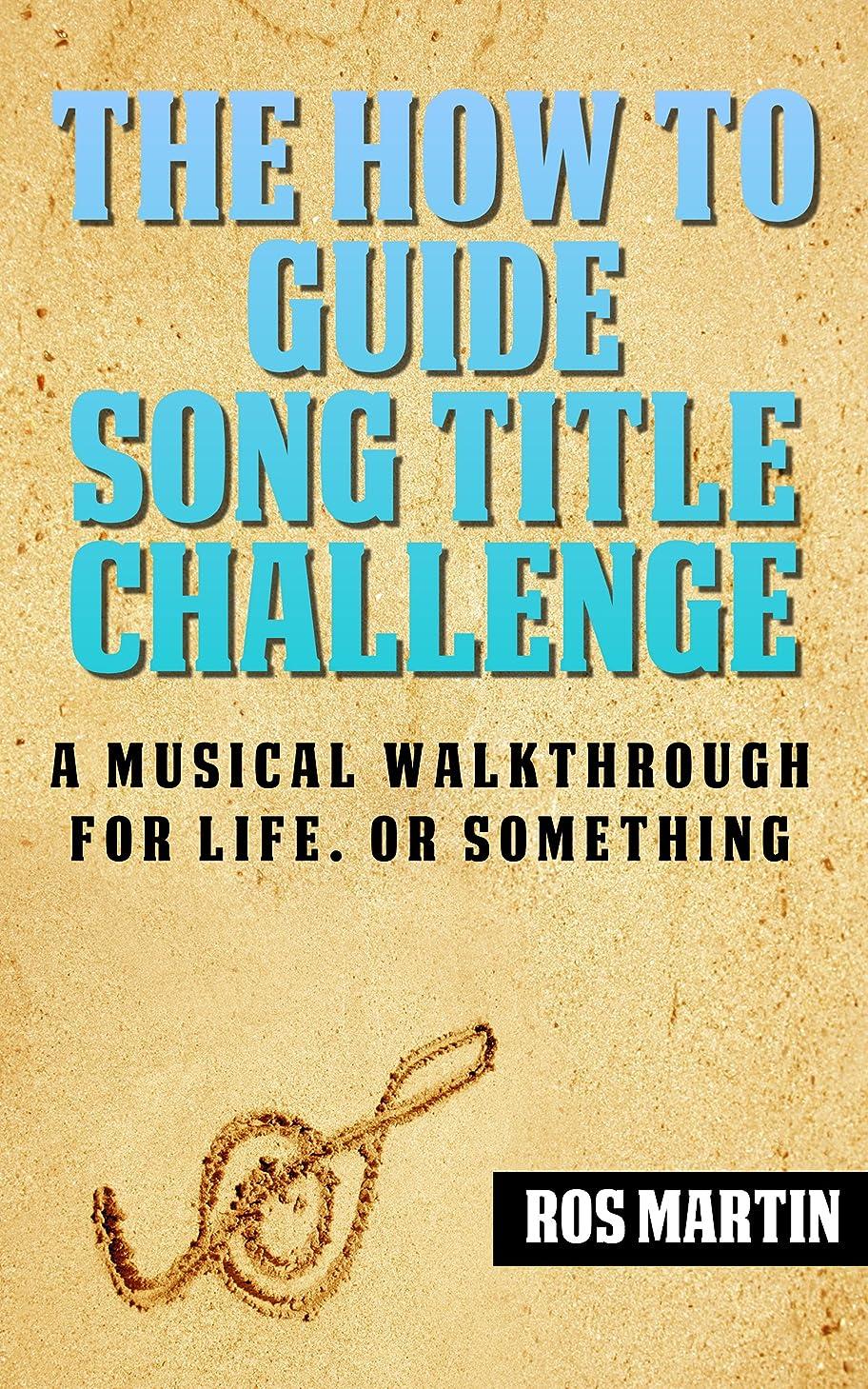クローゼット寄り添う鳥The How To Guide Song Title Challenge: A Musical Walkthrough For Life. Or Something. (English Edition)