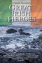 Great Irish Heroes - Fifty Irishmen and Women Who Shaped the World