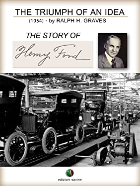 The Triumph of an Idea. The Story of Henry Ford (History of the Automobile Book 4)