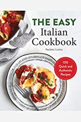 The Easy Italian Cookbook: 100 Quick and Authentic Recipes Kindle Edition