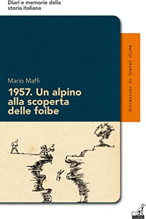 1957. Un alpino alla scoperta delle foibe (Diari e memorie della storia italiana Vol. 16)