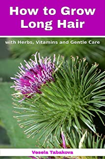 How to Grow Long Hair with Herbs, Vitamins and Gentle Care: Natural Hair Care Recipes for Hair Growth and Health (Organic Beauty on a Budget Book 1)