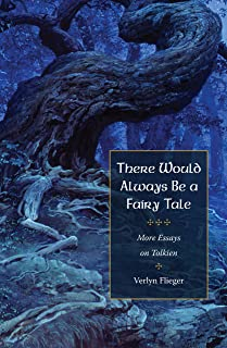There Would Always Be a Fairy Tale: More Essays on Tolkien