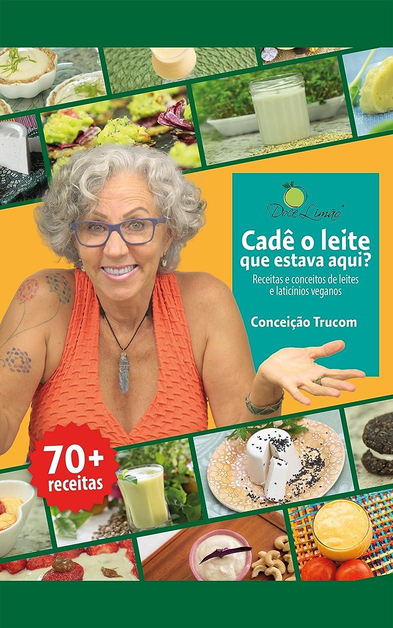 予知主人支店Cadê o leite que estava aqui?: Receitas e conceitos de leites e laticínios veganos (Portuguese Edition)