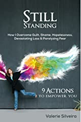 Still Standing: How I Overcame Guilt, Shame, Hopelessness, Devastating Loss & Paralyzing Fear Kindle Edition