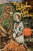 The Wisdom of Wild Grace: Poems (Paraclete Poetry)