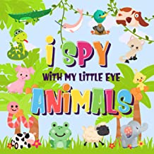 I Spy With My Little Eye - Animals: Can You Spot the Animal That Starts With...? | A Really Fun Search and Find Game for Kids 2-4! (I Spy Books for Kids 2-4 Book 2)