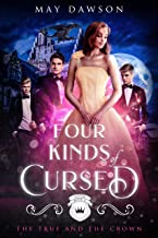 Four Kinds of Cursed (The True and the Crown Book 4)