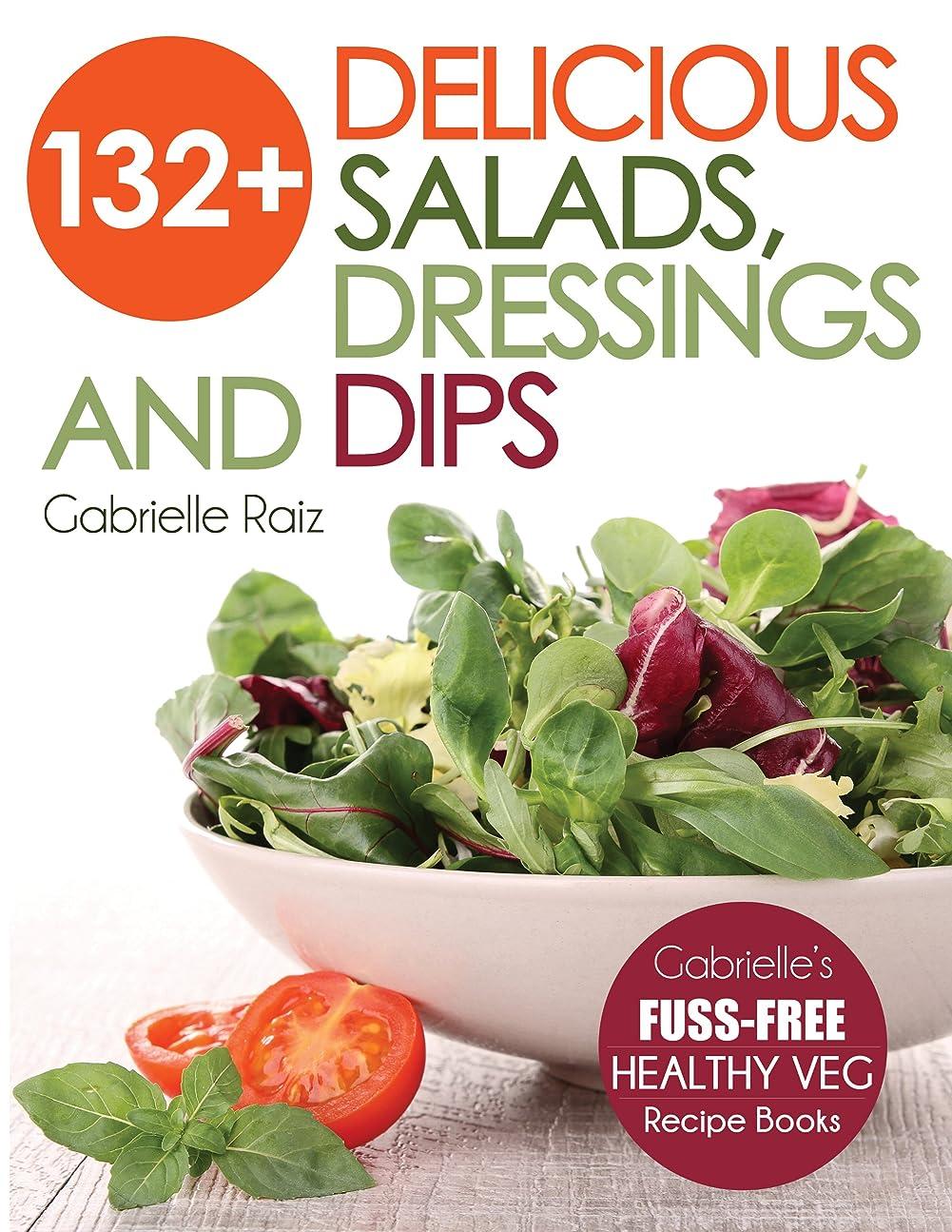 プーノ会議異常132+ Delicious Salads, Dressings And Dips: Healthy Salad Recipes For Weight Loss, Great For Vegetarian And Raw Vegan Diets (Gabrielle's FUSS-FREE Healthy ... And Vegetarian Recipes) (English Edition)