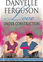 Love Under Construction: A Crystal Creek Small Town Romance (Indulgence Row Series Book 2)