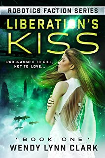 Liberation's Kiss: A Science Fiction Romance (Robotics Faction - Android Assassins Book 1)