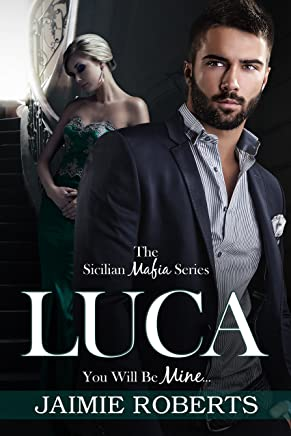LUCA (You Will Be Mine) (The Sicilian Mafia Series Book 1)