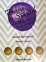 Teaching Spanish with Comprehensible Input Through Storytelling. Second Year Spanish. Teacher's Book