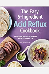 Easy 5-Ingredient Acid Reflux Cookbook: Fuss-free Recipes for Relief from GERD and LPR Kindle Edition