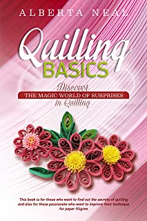 Quilling Basics: Discover the Magic World of Surprises in Quilling (Learn Quilling Book 1)