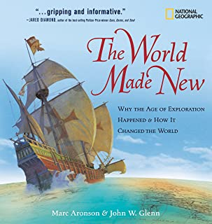 The World Made New: Why the Age of Exploration Happened and How It Changed the World (National Geographic Timelines)