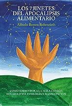 Los 7 jinetes del Apocalipsis alimentario: Cómo sobrevivir a la mala comida del siglo XXI. Ecología y Alimentación (Spanish Edition)