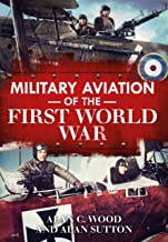 Military Aviation of the First World War: The Aces of the Allies and the Central Powers