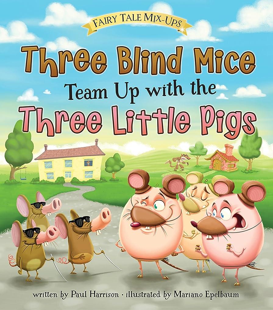 好奇心同時セイはさておきThree Blind Mice Team Up with the Three Little Pigs (Fairy Tale Mix-ups) (English Edition)