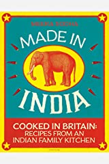 Made in India: 130 Simple, Fresh and Flavourful Recipes from One Indian Family Kindle Edition