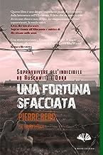 Scaricare Libri Una fortuna sfacciata: Sopravvivere all'Indicibile ad Auschwitz e Dora PDF