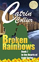 BROKEN RAINBOWS (HEARTS OF GOLD Book 7)