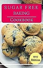 Sugar Free Baking Cookbook: Delicious Sugar Free Baking And Dessert Recipes (Sugar Free Diet Book 1)