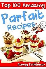 Top 100 Amazing Parfait Recipes Kindle Edition