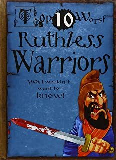 Top 10 Worst Ruthless Warriors You Wouldn't Want to Know!
