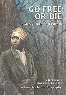 Go Free or Die: A Story about Harriet Tubman (Creative Minds Biographies)