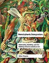 Hemispheric Integration: Materiality, Mobility, and the Making of Latin American Art (Volume 3) (Studies on Latin American Art)