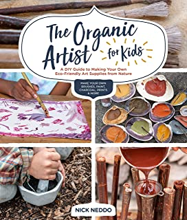 The Organic Artist for Kids: A DIY Guide to Making Your Own Eco-Friendly Art Supplies from Nature (English Edition)
