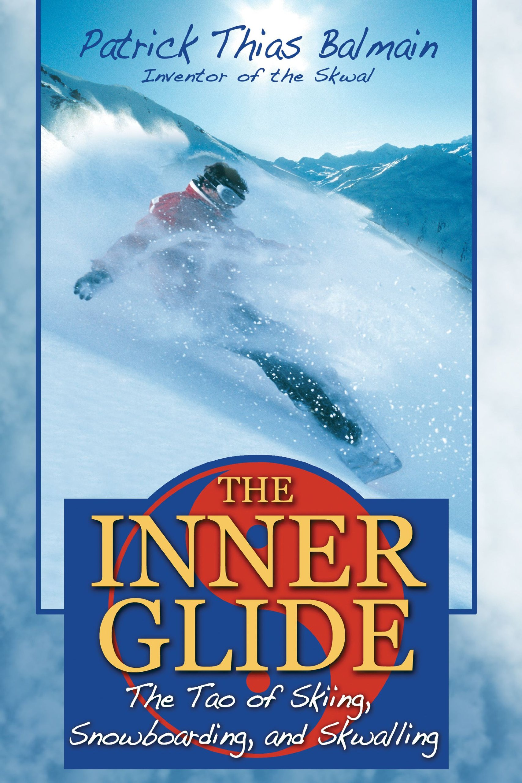 The Inner Glide: The Tao Of Skiing, Snowboarding, And Skwalling