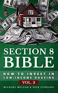 Section 8 Bible Volume 3: How to Invest in Low-Income Housing